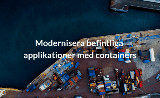 Modernisera befintliga applikationer med containers