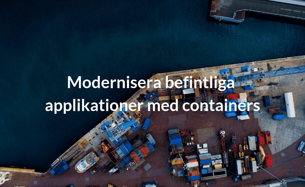 Modernisera befintliga applikationer med containers