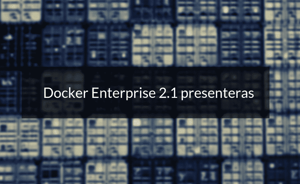 Docker Enterprise 2.1 presentation