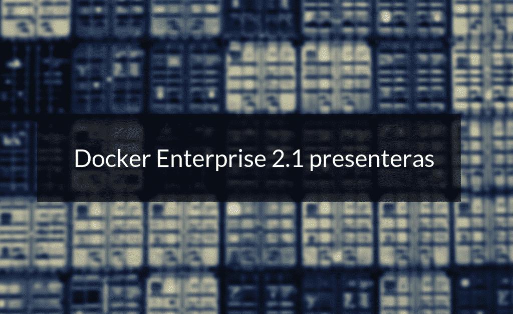 Docker Enterprise 2.1 presentation
