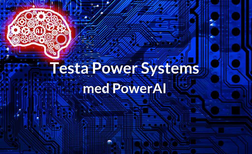 Testa Power Systems med PowerAI